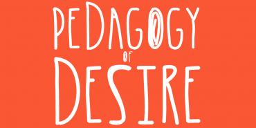 Pedagogy of Desire
