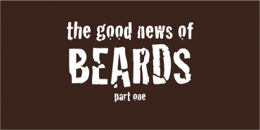 The Good News in Beards (part 1)