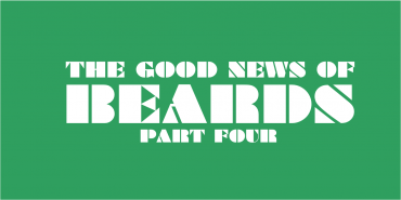 The Good News in Beards (part 4)