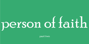 Person of Faith (part 2)