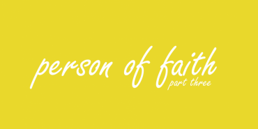 Person of Faith (part 3)
