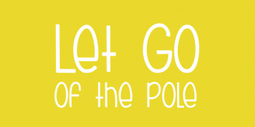 Let Go of the Pole