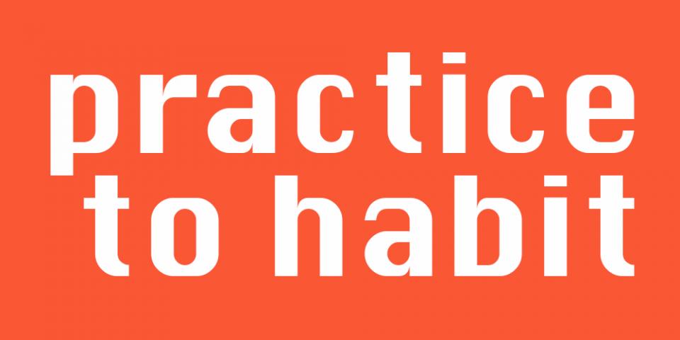 Practice to Habit