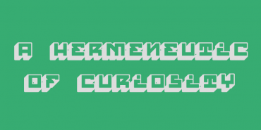 A Hermeneutic of Curiosity