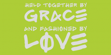 Held Together by Grace and Fashioned by Love