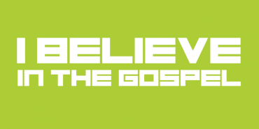 I Believe in the Gospel
